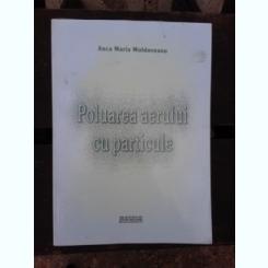 POLUAREA AERULUI CU PARTICULE - ANCA MARIA MOLDOVEANU