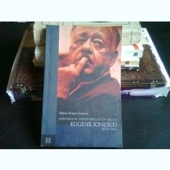 PORTRETUL SCRIITORULUI IN SECOL EUGENE IONESCO 1909-1994 - MARIE FRANCE IONESCO