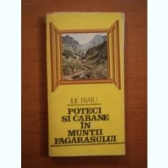POTECI SI CABANE IN MUNTII FAGARASULUI DE ILIE FRATU 1986