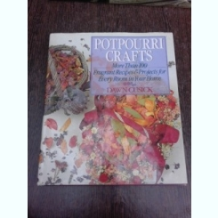 Potpourri Crafts, more than 100fragrant recipes and projects for every room in your room - Dawn Cusick  (text in limba engleza)