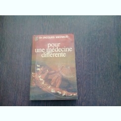 POUR UNE MÉDECINE DIFFERENTE - JACQUES MICHAUD  (CARTE IN LIMBA FRANCEZA)