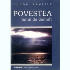 POVESTEA LUMII DE DEMULT - TUDOR PAMFILE