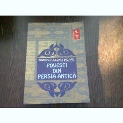 POVESTI DIN PERSIA ANTICA - BARBARA LEONIE PICARD