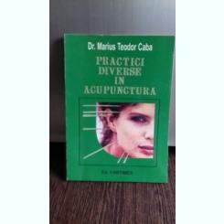 PRACTICI DIVERSE IN ACUPUNCTURA - MARIUS TEODOR CABA