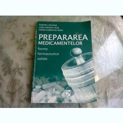PREPARAREA MEDICAMENTELOR. FORME FARMACEUTICE SOLIDE - DUMITRU LUPULIASA