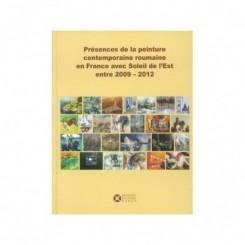 PRESENCES DE LA PEINTURE CONTEMPORAINE ROUMAINE EN FRANCE AVEC SOLEIL DE L'EST ENTRE 2009-2012   (ALBUM)