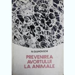 PREVENIREA AVORTULUI LA ANIMALE - N. GLUHOVSCHI
