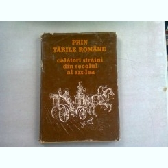 PRIN TARILE ROMANE, CALATORI STRAINI DIN SECOLUL AL XIX-LEA - SIMONA VARZARU