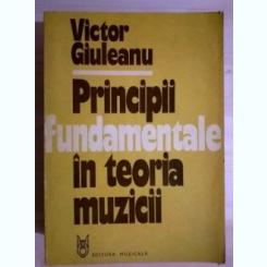 PRINCIPII FUNDAMENTALE IN TEORIA MUZICII - VICTOR GIULEANU