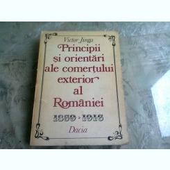PRINCIPII SI ORIENTARI ALE COMERTULUI EXTERIOR AL ROMANIEI 1859/1916 - VICTOR JINGA