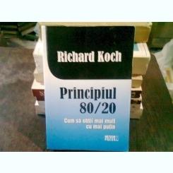 PRINCIPIUL 80/20. CUM SA OBTII MAI MULT CU MAI PUTIN - RICHARD KOCH