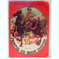 PRINTUL CU DOUA CHIPURI DE EUFROSINA PALLA ARION , ILUSTRATII DE ANNAMARIA SMIGHELSCHI , 1985