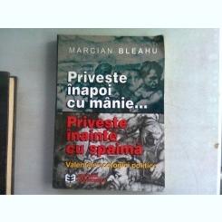 PRIVESTE INAPOI CU MANIE. PRIVESTE INAINTE CU SPAIMA - MARCIAN BLEAHU