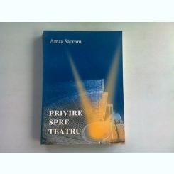 PRIVIRE SPRE TEATRU - AMZA SACEANU   CU DEDICATIE
