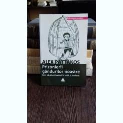 PRIZONIERII GANDURILOR NOASTRE - ALEX PATTAKOS