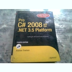 PRO C# 2008 AND THE .NET 3.5 PLATFORM - ANDREW TROELSEN  (CARTE IN LIMBA ENGLEZA)