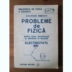 PROBLEME DE FIZICA PENTRU LICEE, BACALAUREAT SI ADMITERE IN FACULTATI. ELECTRICITATE - ANATOLIE HRISTEV
