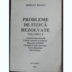 Probleme de fizica rezolvate - Mihai F. Ralea  vol.1