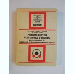 PROBLEME DE OPTICA , FIZICA ATOMICA SI NUCLEARA PENTRU EXAMENELE DE BACALAUREAT SI ADMITERE IN INVATAMANTUL SUPERIOR DE ION M. POPESCU , GEORGE IONESCU... , 1974