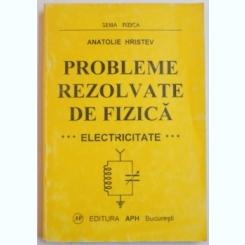 PROBLEME REZOLVATE DE FIZICA. ELECTRICITATE - ANATOLIE HRISTEV