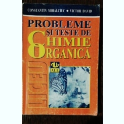 PROBLEME SI TESTE DE CHIMIE ORGANICA - CONSTANTIN MIHALCIUC/VICTOR DAVID