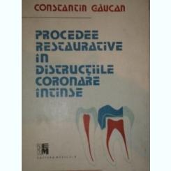 PROCEDEE RESTAURATIVE IN DISTRUCTIILE CORONARE INTINSE- CONSTANTIN GAUCAN