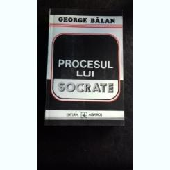 PROCESUL LUI SOCRATE - GEORGE BALAN