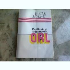 PROFILAXIA SI TRATAMENTUL ORL - VASILE MULFAY
