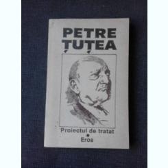 PROIECTUL DE TRATAT. EROS - PETRE TUTEA