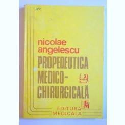 PROPEDEUTICA MEDICO - CHIRURGICALA de NICOLAE ANGELESCU, 1993