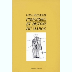 PROVERBES ET DICTONS DU MAROC - LEILA MESSAOUDI  )(CARTE IN LIMBA FRANCEZA)