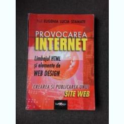 PROVOCAREA INTERNET, LIMBAJUL HTML SI ELEMENTE DE WEB DESIGN, CREAREA SI PUBLICAREA UNUI SITE WEB - EUGENIA LUCIA STAMATE