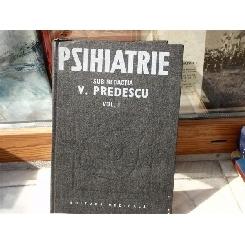 Psihiatrie, vol I , Prof dr. doc. V. Predescu , 1989
