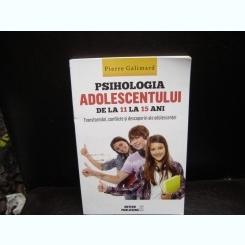 PSIHOLOGIA ADOLESCENTULUI DE LA 11 LA 15 ANI - PIERRE GALIMARD