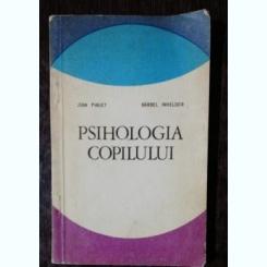 PSIHOLOGIA COPILULUI - JEAN PIAGET /BARBEL INHELDER