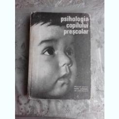 PSIHOLOGIA COPILULUI PRESCOLAR, MANUAL PENTRU LICEE PEDAGOGICE DE EDUCATOARE