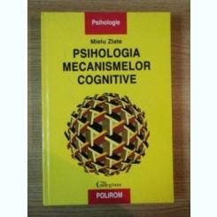 PSIHOLOGIA MECANISMELOR COGNITIVE DE MIELU ZLATE , 1999
