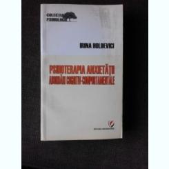 PSIHOTERAPIA ANXIETATII, ABORDARI COGNITIV COMPORTAMENTALE - IRINA HOLDEVICI