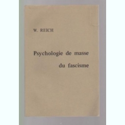 PSYCHOLOGIE DE MASSE DU FASCISME - W. REICH  (CARTE IN LIMBA FRANCEZA)