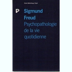 PSYCHOPATHOLOGIE DE LA VIE QUOTIDIENNE - SIGMUND FREUD