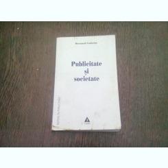 PUBLICITATE SI SOCIETATE - BERNARD CATHELAT