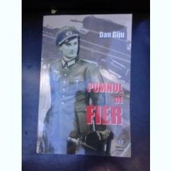 Pumnul de fier, confesiunile colonelului Gheorghe Cojocea, fost Leutnant in Wehrmacht - Dan Giju