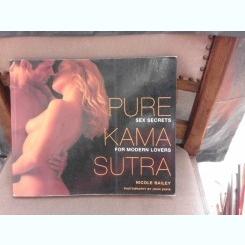 Pure Kama Sutra, sex secrets for modern lovers - Nicole Bailey  (carte in limba engleza)