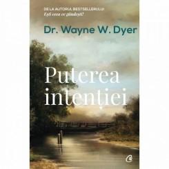 PUTEREA INTENTIEI - WAYNE W. DYER