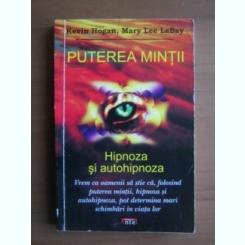 PUTEREA MINTII. HIPNOZA SI AUTOHIPNOZA - KEVIN HOGAN