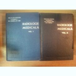 RADIOLOGIE MEDICALA VOL I , II DE PROF.DR.GH.SCHMITZER IN COLABORARE CU DR.I.ZISSU , DR.I.PANA, DR.V.GRANCEA , 1967