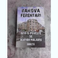 RAHOVA FERENTARI INTR-O POVESTE DE ADRIAN MAJURU
