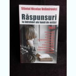 Raspunsuri la intrebari ale lumii de astazi - Sfantul Nicolae Velimirovici  vol.2