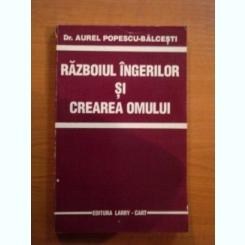 RAZBOIUL INGERILOR SI CREAREA OMULUI - AUREL POPESCU BALCESTI