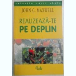 REALIZEAZA-TE PE DEPLIN - JOHN C. MAXWELL